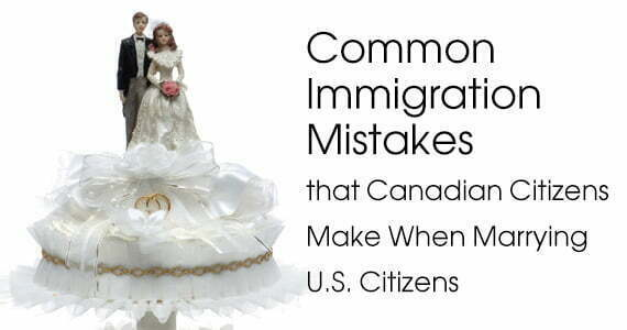 Common Immigration Mistakes that Canadian Citizens Make When Marrying U.S. Citizens