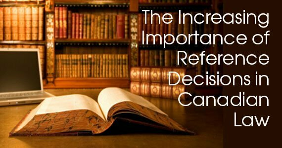 The Increasing Importance of Reference Decisions in Canadian Law