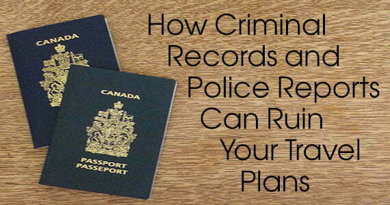 How Criminal Records and Police Reports can Ruin Your Travel Plans