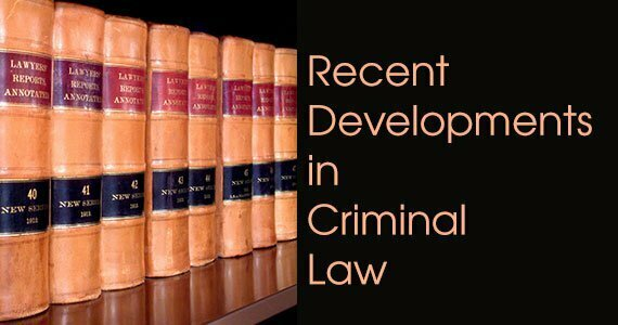 Recent Developments in Criminal Law