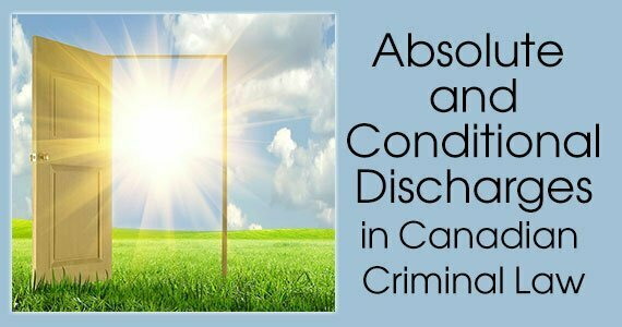 Absolute and Conditional Discharges in Canadian Criminal Law