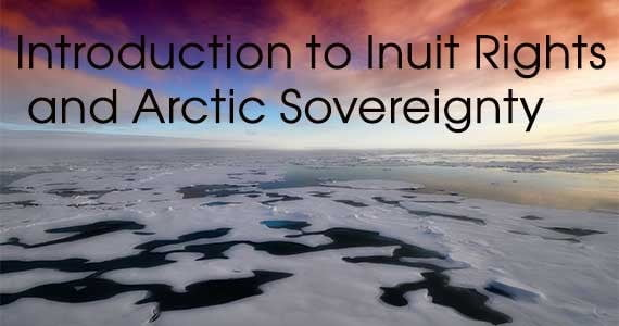 An Introduction to Inuit Rights and Arctic Sovereignty