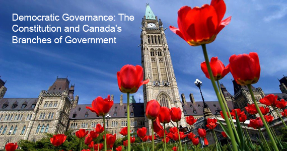 Democratic Governance: The Constitution and Canada's Branches of Government