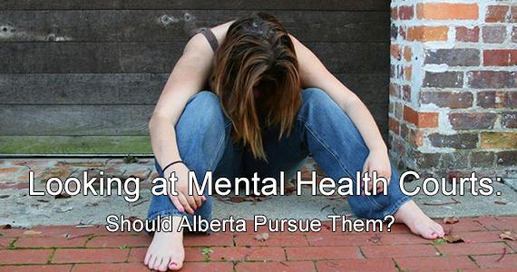 Looking at Mental Health Courts: Should Alberta Pursue Them?