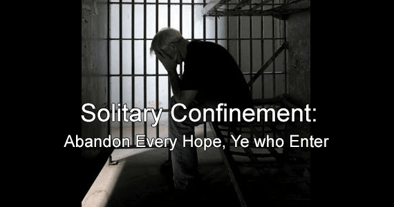 """Solitary Confinement: """"Abandon Every Hope, Ye who Enter"""""""