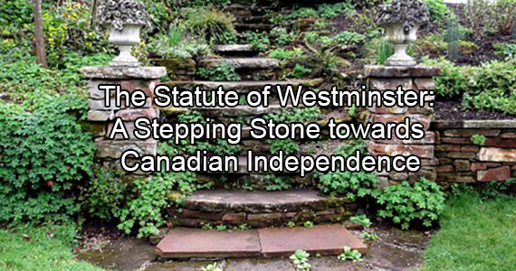 The Statute of Westminster: A Stepping Stone towards Canadian Independence