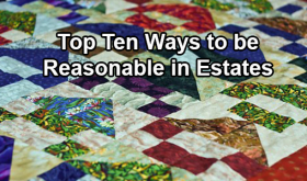 Top Ten Ways to be Reasonable in Estates