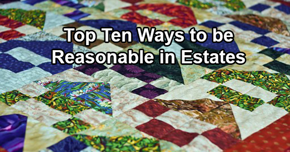 Top Ten Ways to be Reasonable in Estates (otherwise known as how to have your family get together for Christmas the year after you die)