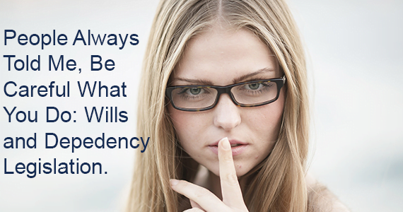 People Always Told Me, Be Careful What You Do: Wills and Dependency Legislation