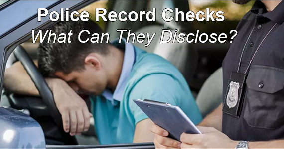 Police Record Checks – What Can They Disclose?