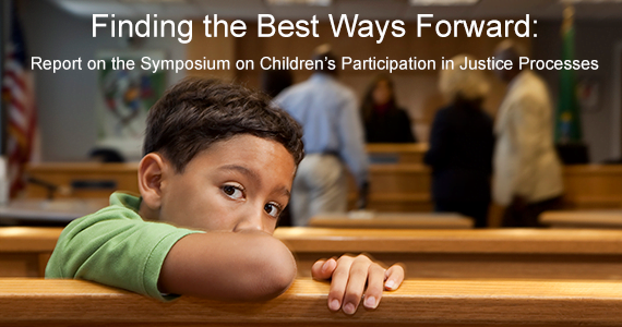 Finding the Best Ways Forward:  Report on the Symposium on Children's Participation in Justice Processes