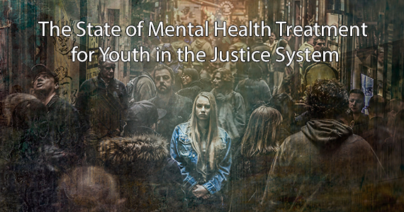 The State of Mental Health Treatment for Youth in the Justice System