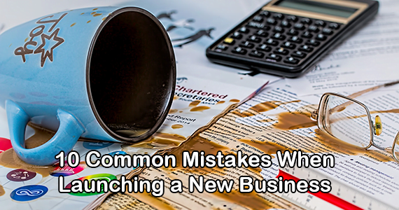 10 Common Mistakes When Launching a New Business