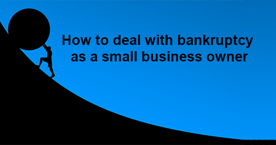 How To Deal With Bankruptcy as a Small Business Owner