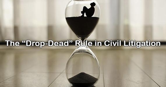 "The ""Drop-Dead"" Rule in Civil Litigation"