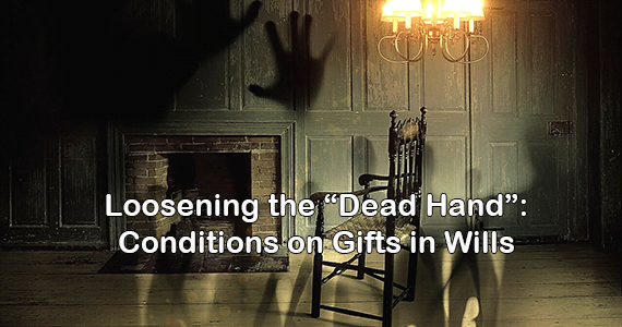 "Loosening the ""Dead Hand"": Conditions on Gifts in Wills"