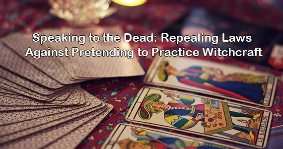 Speaking to the Dead: Repealing Laws Against Pretending to Practice Witchcraft