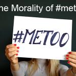 The Morality of #metoo