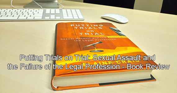 Putting Trials on Trial: Sexual Assault and the Failure of the Legal Profession – Book Review