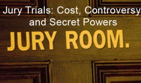 Jury Trials: Cost, Controversy and Secret Powers