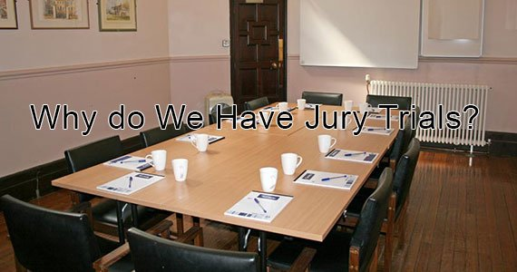 Why do We Have Jury Trials?