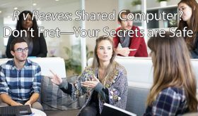R v Reeves: Shared Computer? Don't Fret—Your Secrets are Safe