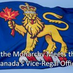 Where the Monarchy Meets the State: Canada's Vice-Regal Offices