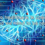 AI in healthcare is coming, and we need to be ready